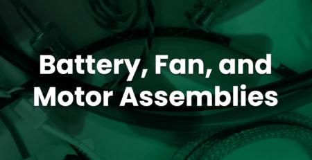 Battery, Fan, and Motor Assemblies